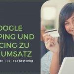 Schritt für Schritt: So kommt Ihr Shop auf Google Shopping